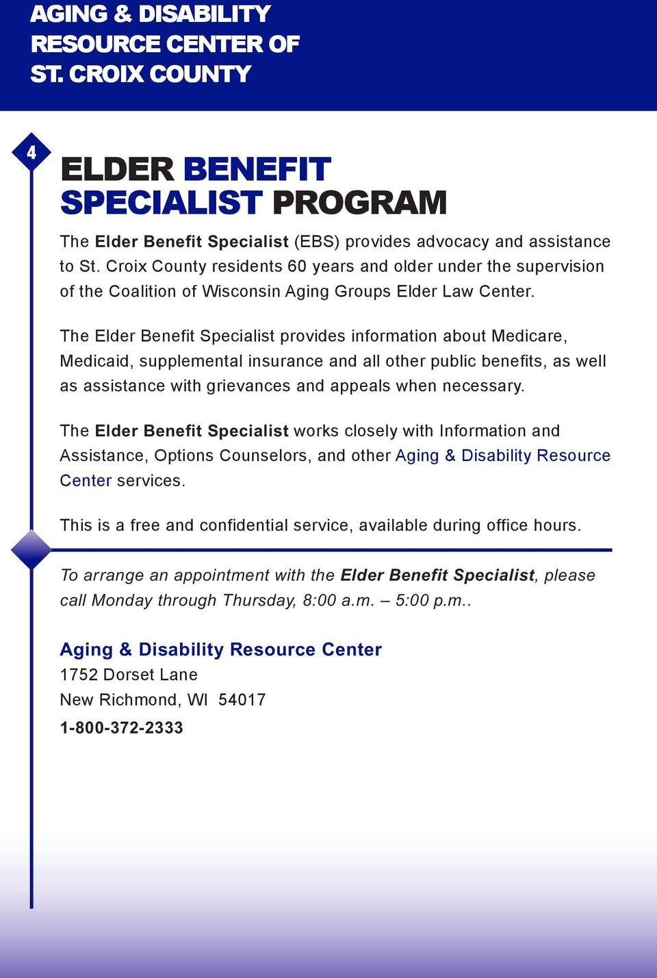 The Elder Benefit Specialist provides information about Medicare, Medicaid, supplemental insurance and all other public benefits, as well as assistance with grievances and appeals when