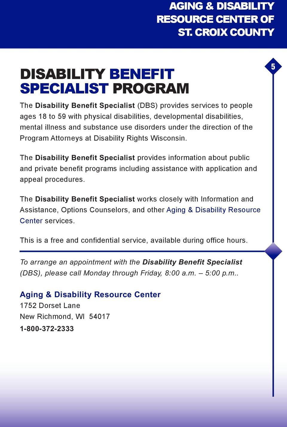 The Disability Benefit Specialist provides information about public and private benefit programs including assistance with application and appeal procedures.