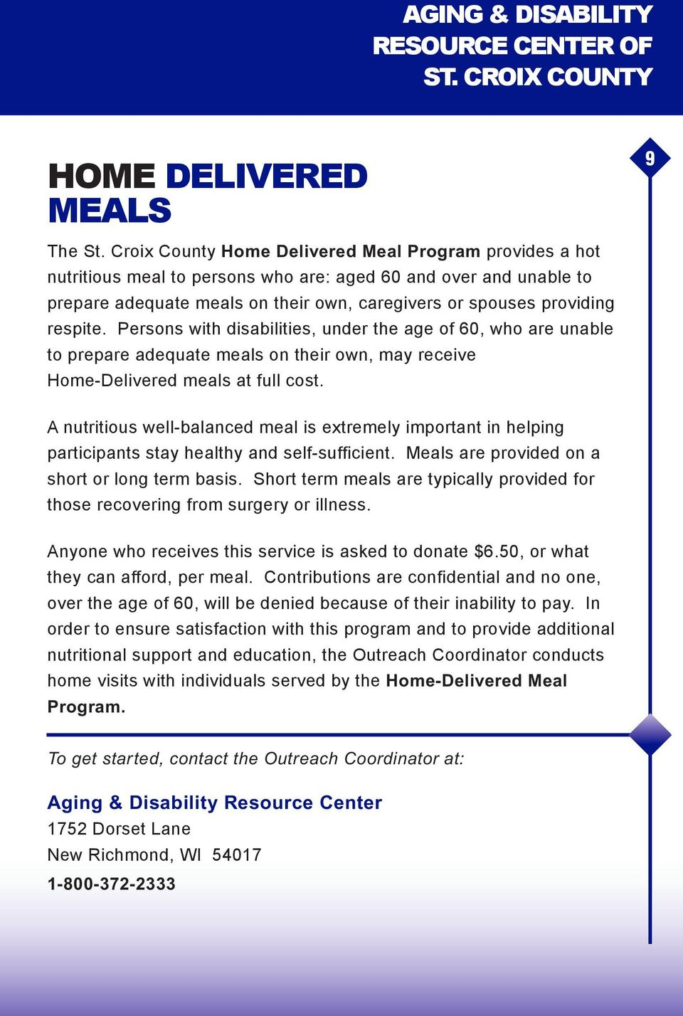 Persons with disabilities, under the age of 60, who are unable to prepare adequate meals on their own, may receive Home-Delivered meals at full cost.