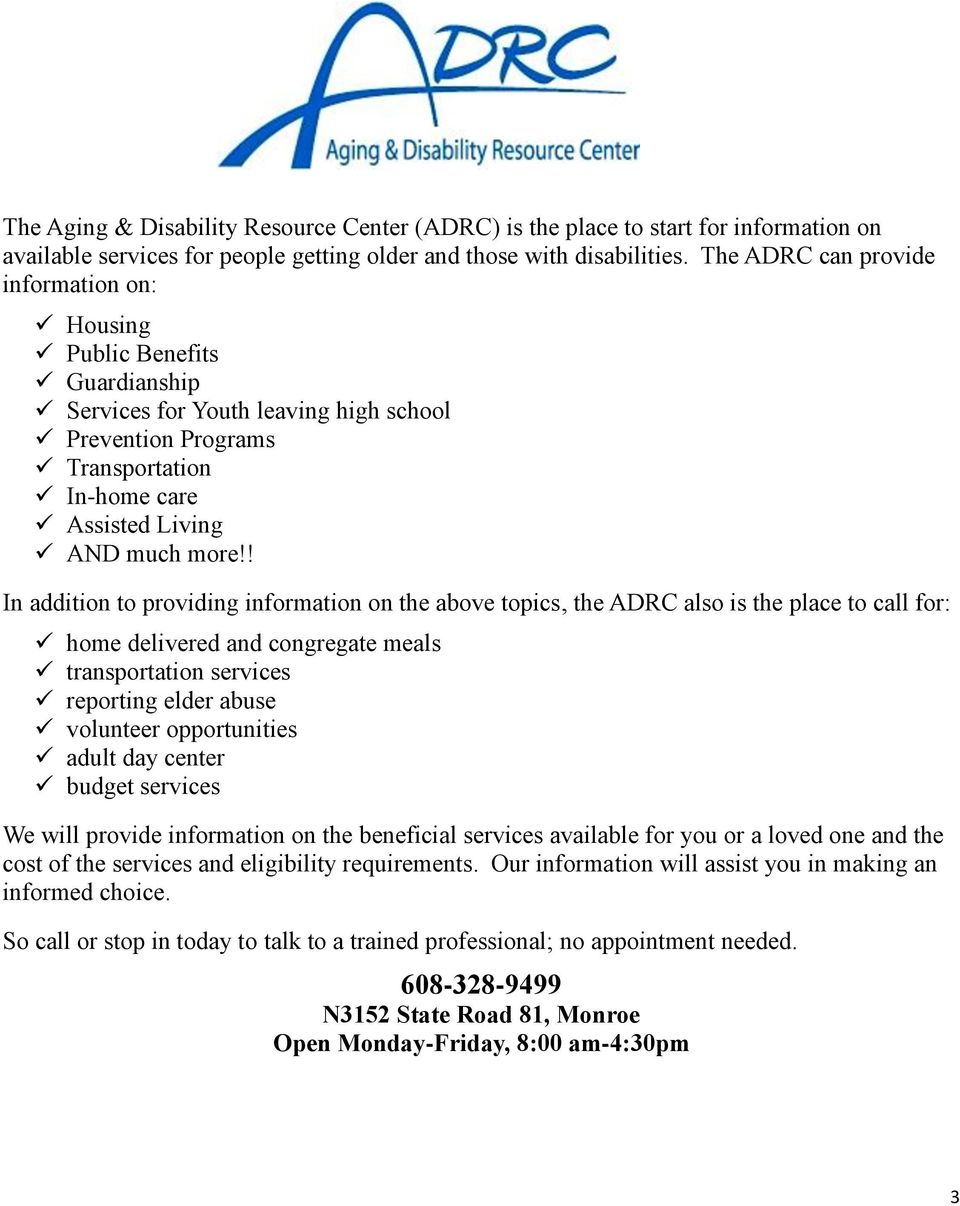 ! In addition to providing information on the above topics, the ADRC also is the place to call for: home delivered and congregate meals transportation services reporting elder abuse volunteer