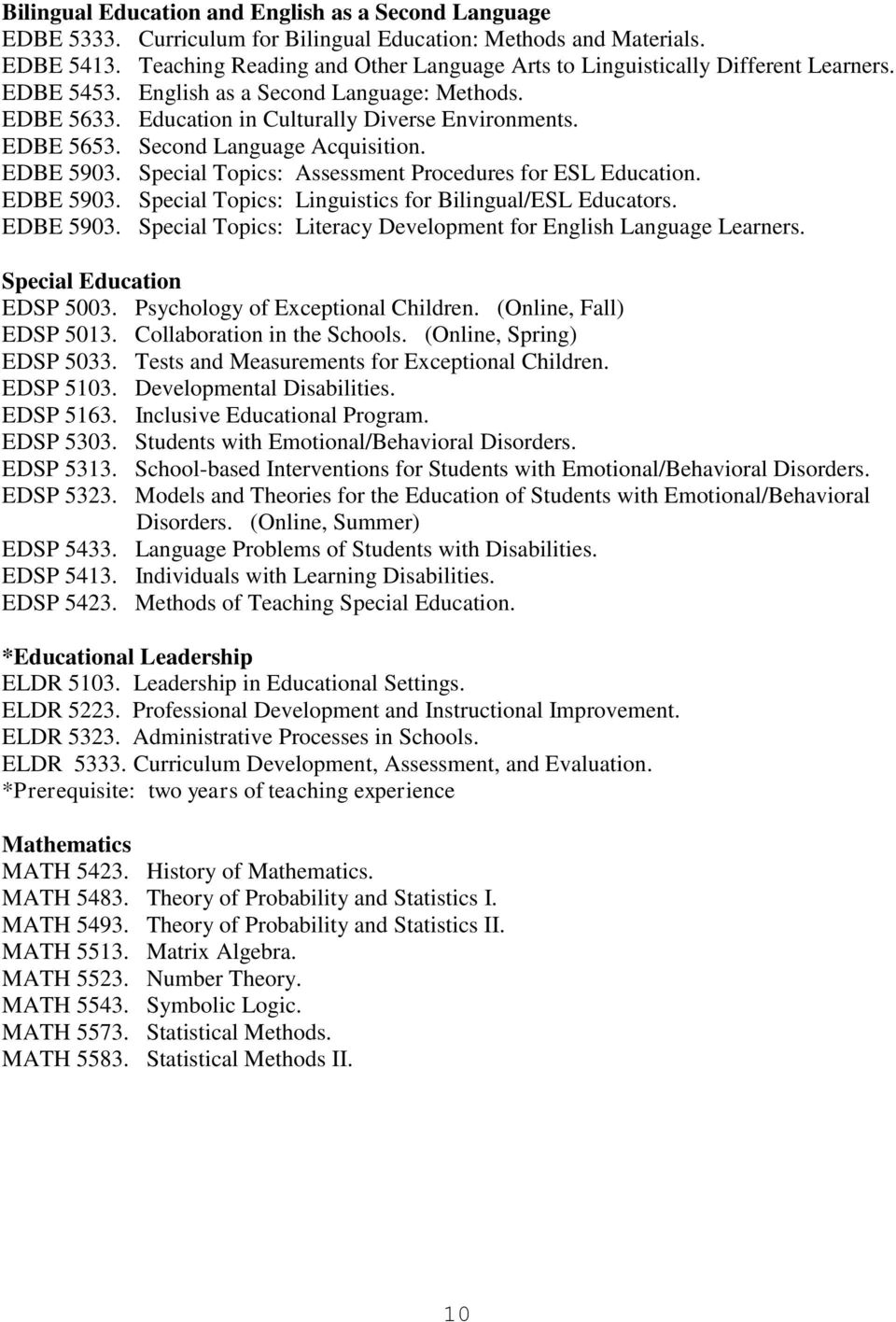 Second Language Acquisition. EDBE 5903. Special Topics: Assessment Procedures for ESL Education. EDBE 5903. Special Topics: Linguistics for Bilingual/ESL Educators. EDBE 5903. Special Topics: Literacy Development for English Language Learners.