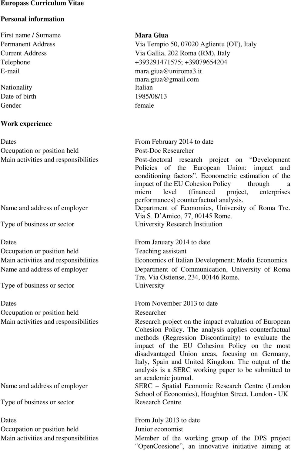 com Nationality Italian Date of birth 1985/08/13 Gender female Work experience From February 2014 to date Post-Doc Researcher Post-doctoral research project on Development Policies of the European