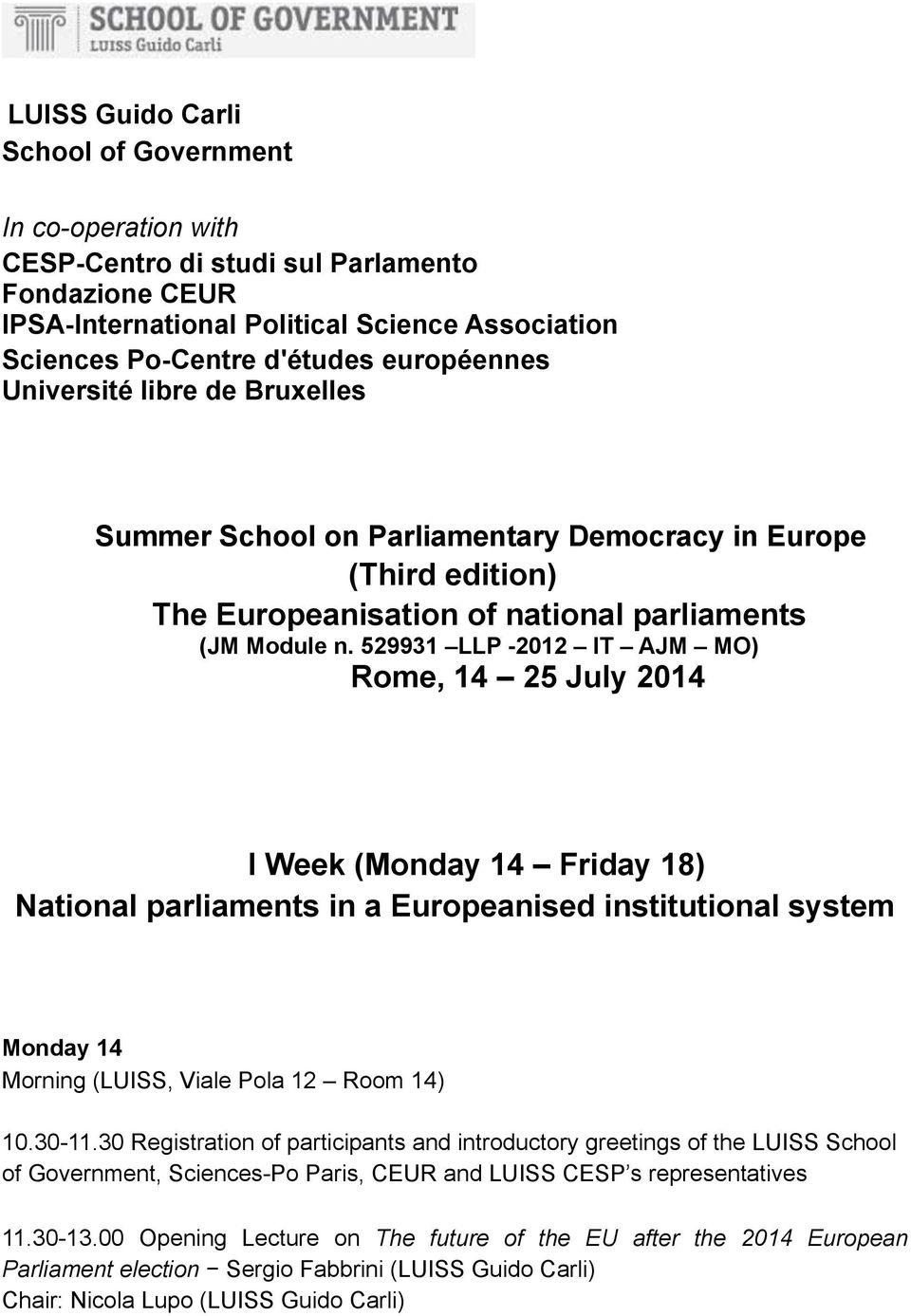 529931 LLP -2012 IT AJM MO) Rome, 14 25 July 2014 I Week (Monday 14 Friday 18) National parliaments in a Europeanised institutional system Monday 14 Morning (LUISS, Viale Pola 12 Room 14) 10.30-11.
