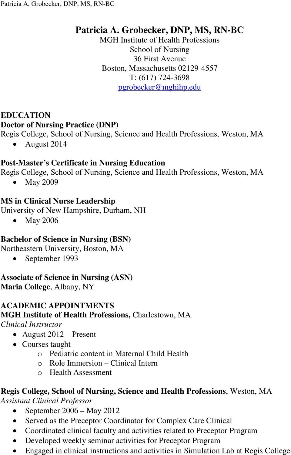 Bachelor of Science in Nursing (BSN) Northeastern University, Boston, MA September 1993 Associate of Science in Nursing (ASN) Maria College, Albany, NY ACADEMIC APPOINTMENTS MGH Institute of Health