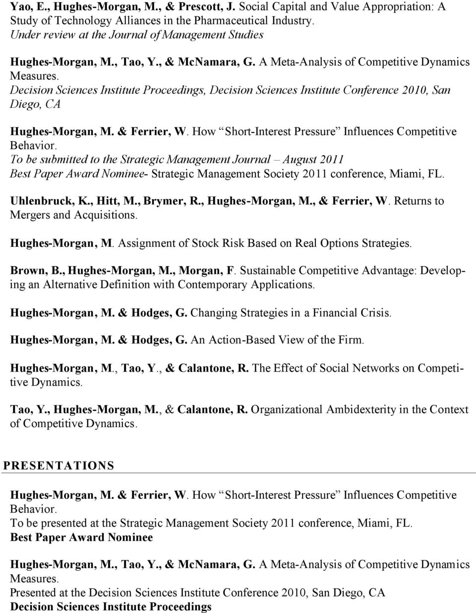 Decision Sciences Institute Proceedings, Decision Sciences Institute Conference 2010, San Diego, CA Hughes-Morgan, M. & Ferrier, W. How Short-Interest Pressure Influences Competitive Behavior.