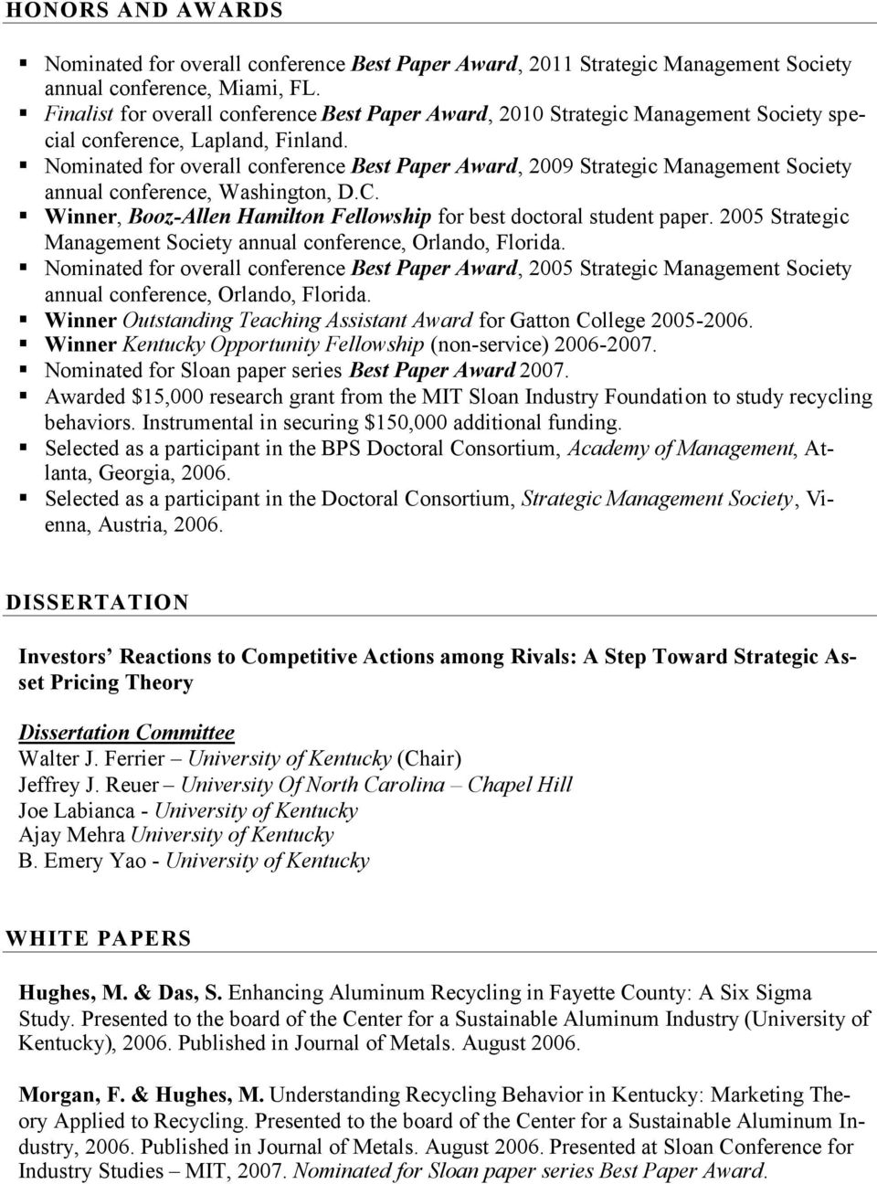 Nominated for overall conference Best Paper Award, 2009 Strategic Management Society annual conference, Washington, D.C. Winner, Booz-Allen Hamilton Fellowship for best doctoral student paper.