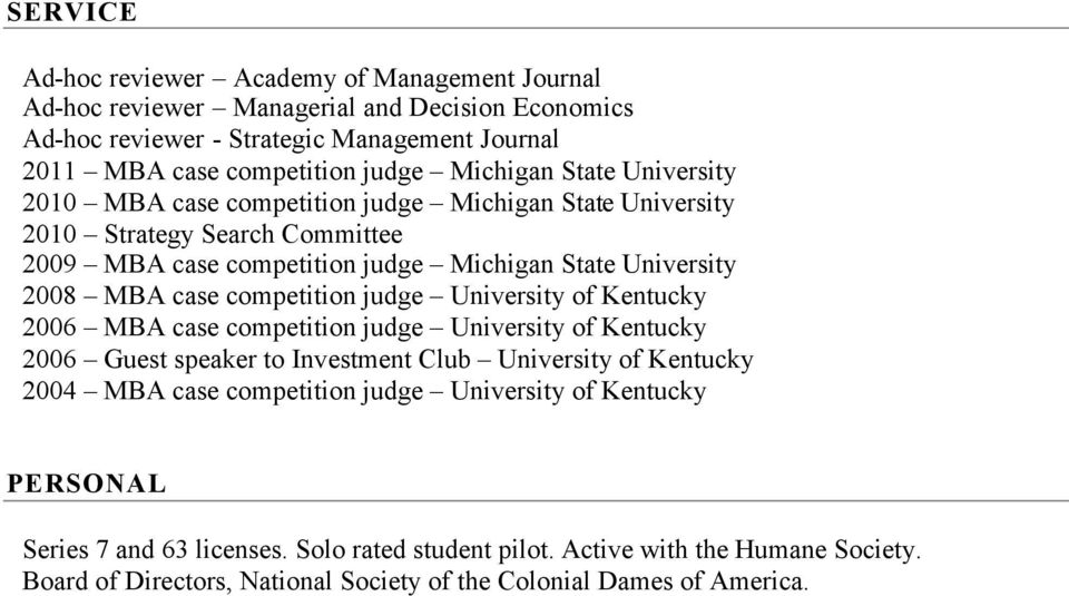competition judge University of Kentucky 2006 MBA case competition judge University of Kentucky 2006 Guest speaker to Investment Club University of Kentucky 2004 MBA case competition