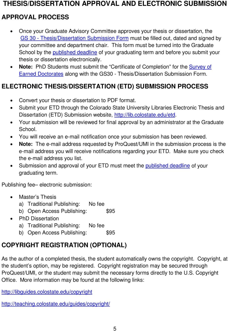 This form must be turned into the Graduate School by the published deadline of your graduating term and before you submit your thesis or dissertation electronically.