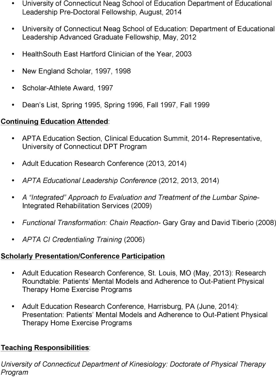 1995, Spring 1996, Fall 1997, Fall 1999 Continuing Education Attended: APTA Education Section, Clinical Education Summit, 2014- Representative, University of Connecticut DPT Program Adult Education