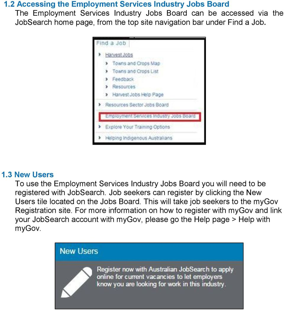 3 New Users To use the Employment Services Industry Jobs Board you will need to be registered with JobSearch.