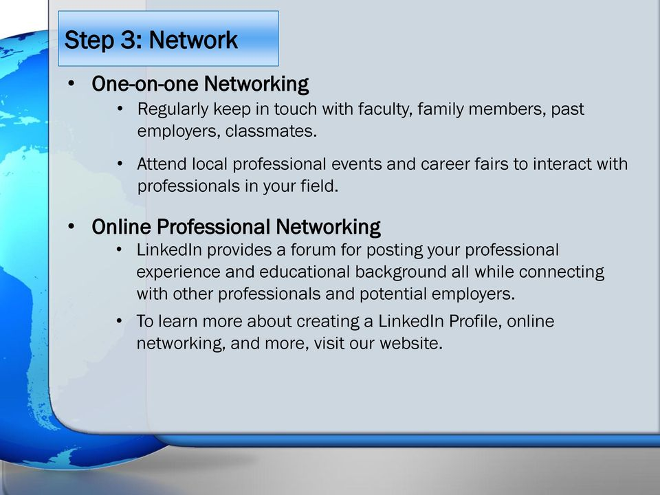 Online Professional Networking LinkedIn provides a forum for posting your professional experience and educational background