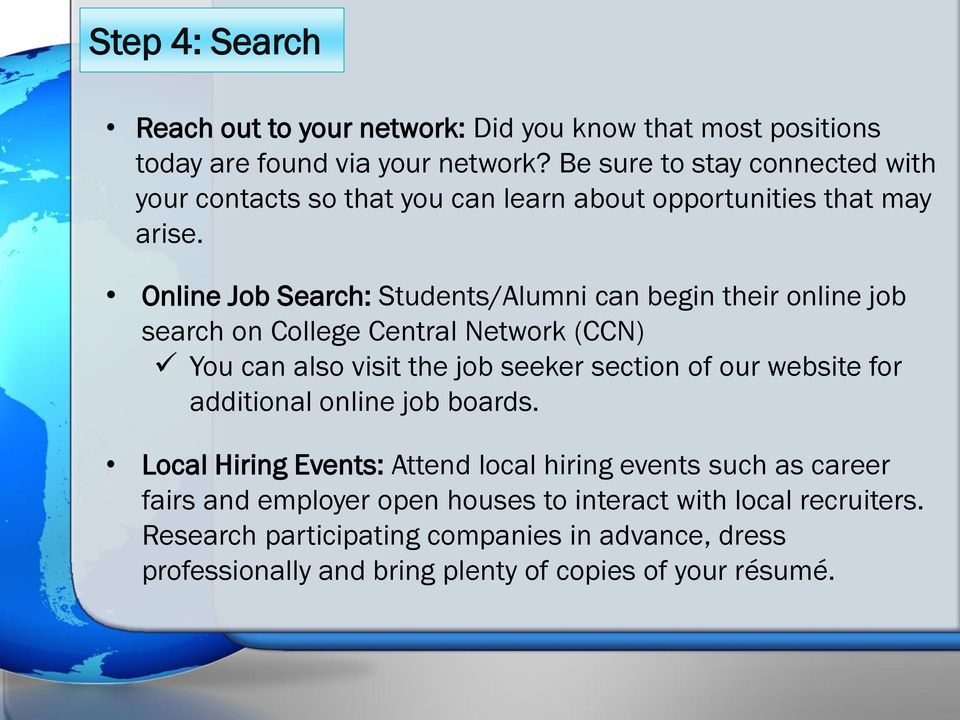 Online Job Search: Students/Alumni can begin their online job search on College Central Network (CCN) You can also visit the job seeker section of our website