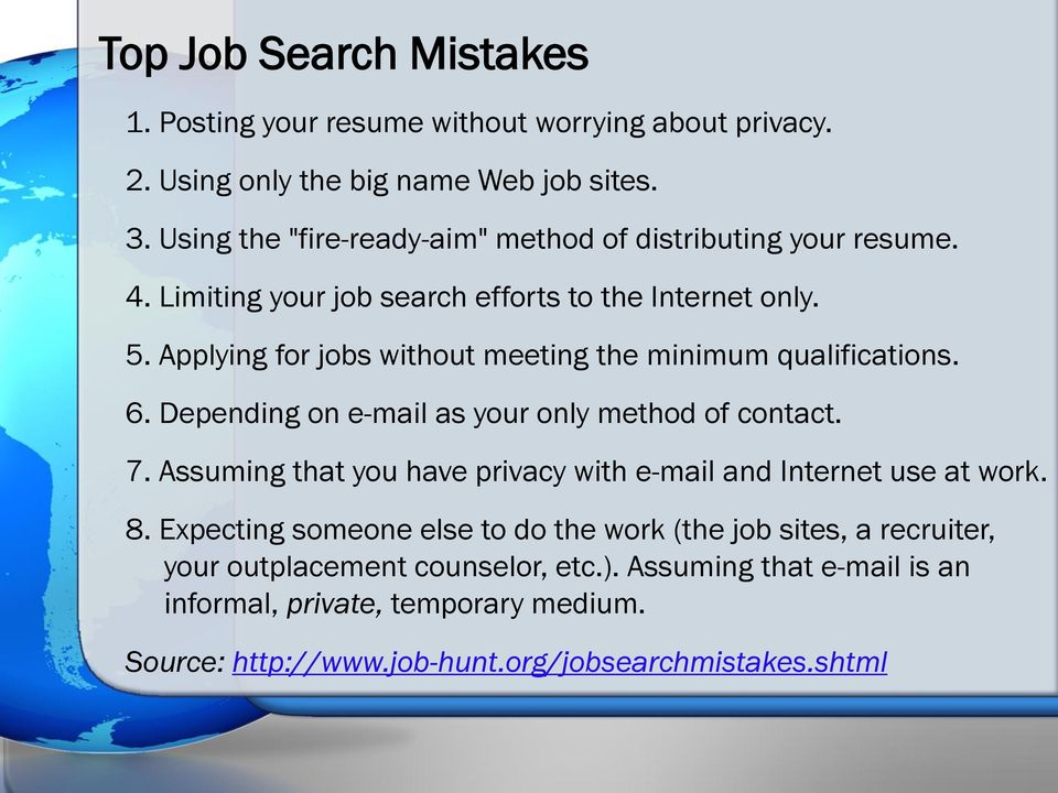 Applying for jobs without meeting the minimum qualifications. 6. Depending on e-mail as your only method of contact. 7.