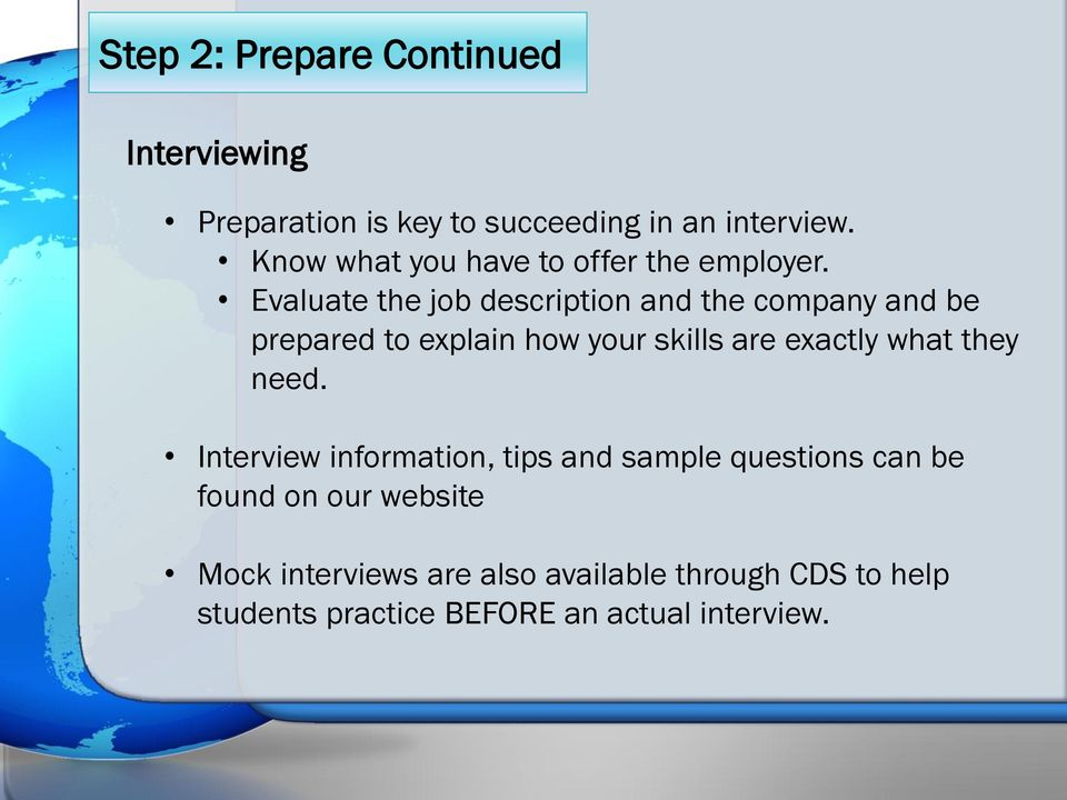 Evaluate the job description and the company and be prepared to explain how your skills are exactly what