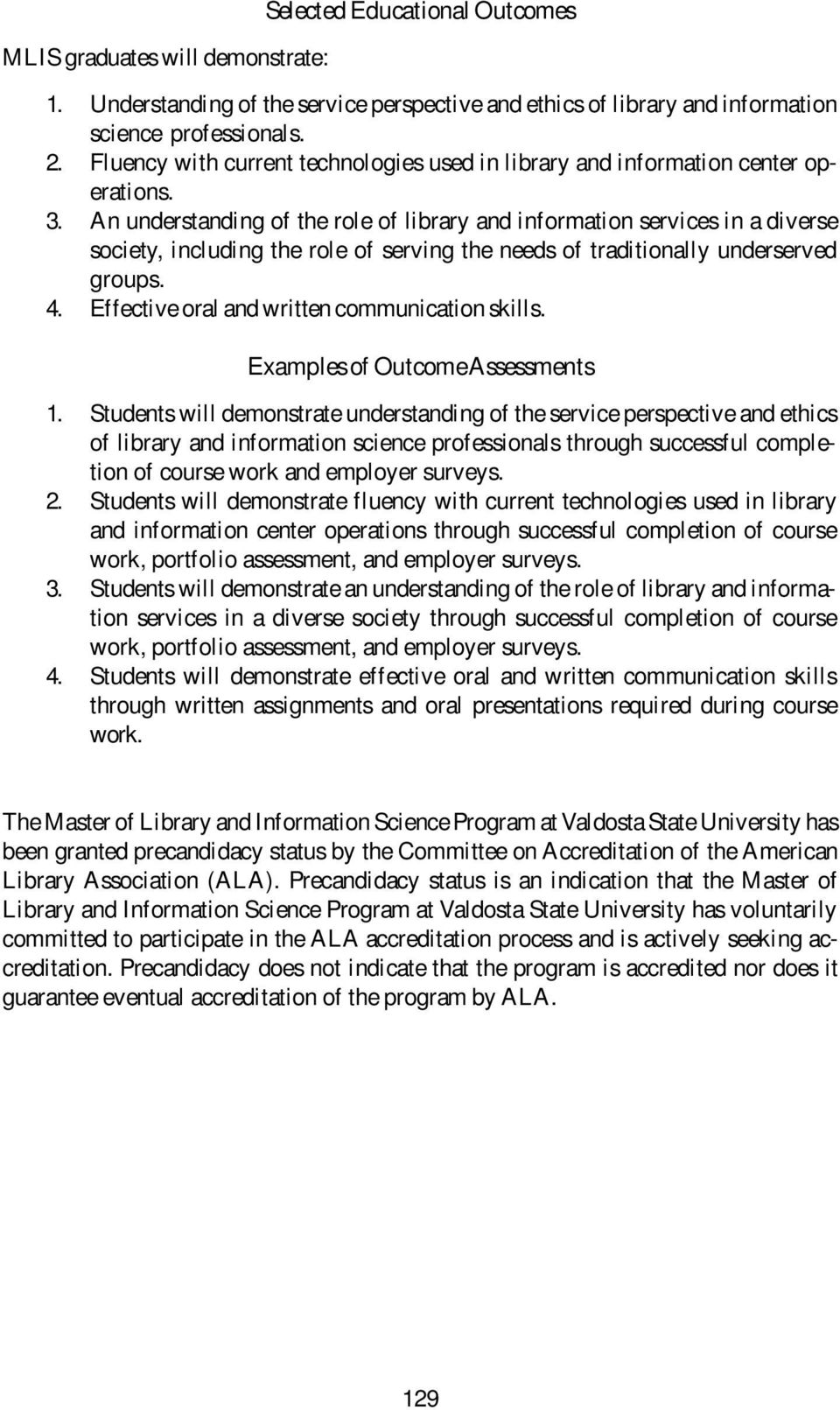 An understanding of the role of library and information services in a diverse society, including the role of serving the needs of traditionally underserved groups. 4.