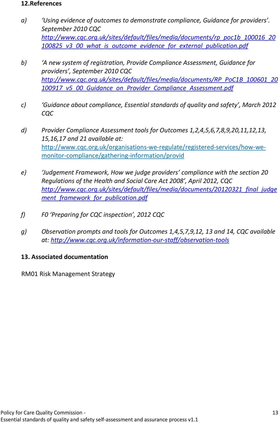 pdf b) A new system of registration, Provide Compliance Assessment, Guidance for providers, September 2010 CQC http://www.cqc.org.