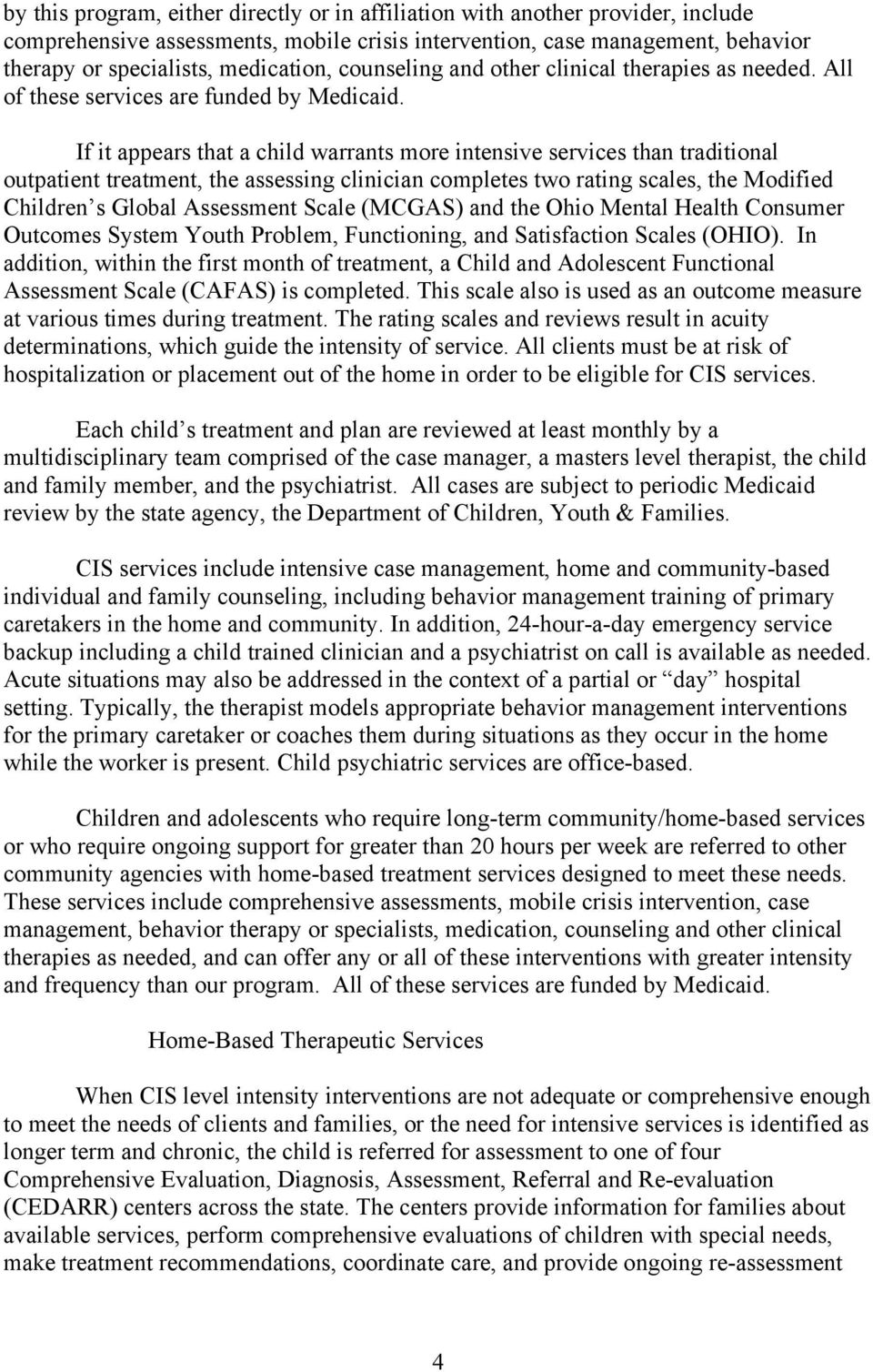 If it appears that a child warrants more intensive services than traditional outpatient treatment, the assessing clinician completes two rating scales, the Modified Children s Global Assessment Scale