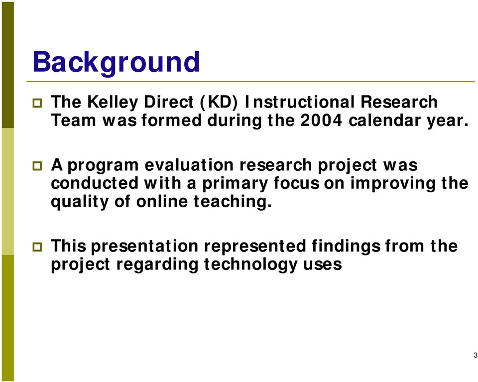 A program evaluation research project was conducted with a primary focus on