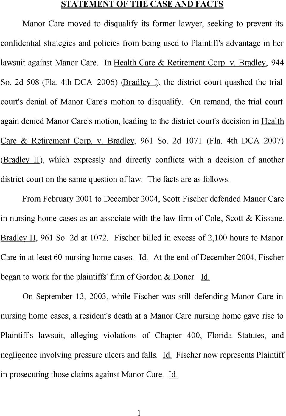 4th DCA 2006) (Bradley I), the district court quashed the trial court's denial of Manor Care's motion to disqualify.