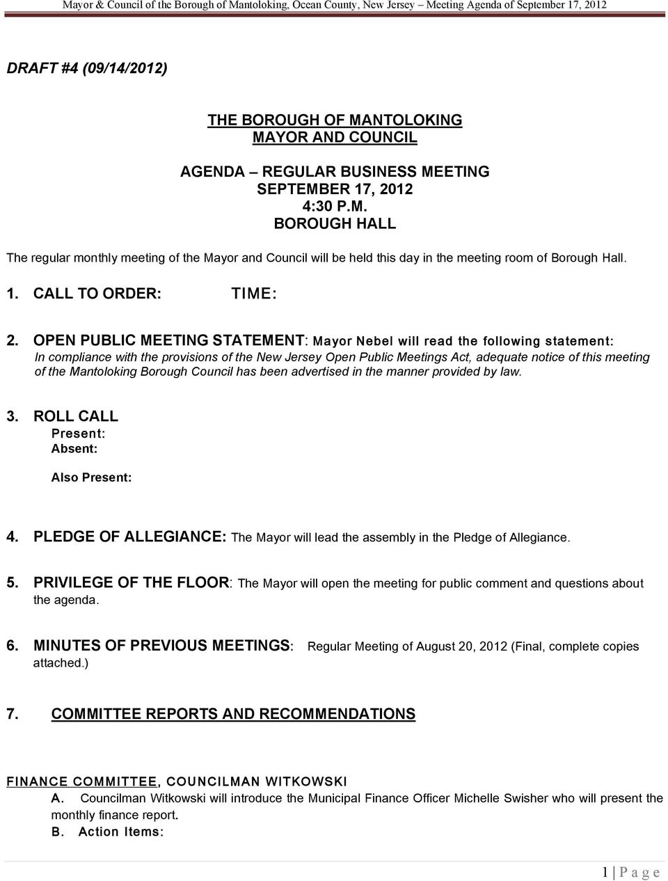 OPEN PUBLIC MEETING STATEMENT: Mayor Nebel will read the following statement: In compliance with the provisions of the New Jersey Open Public Meetings Act, adequate notice of this meeting of the