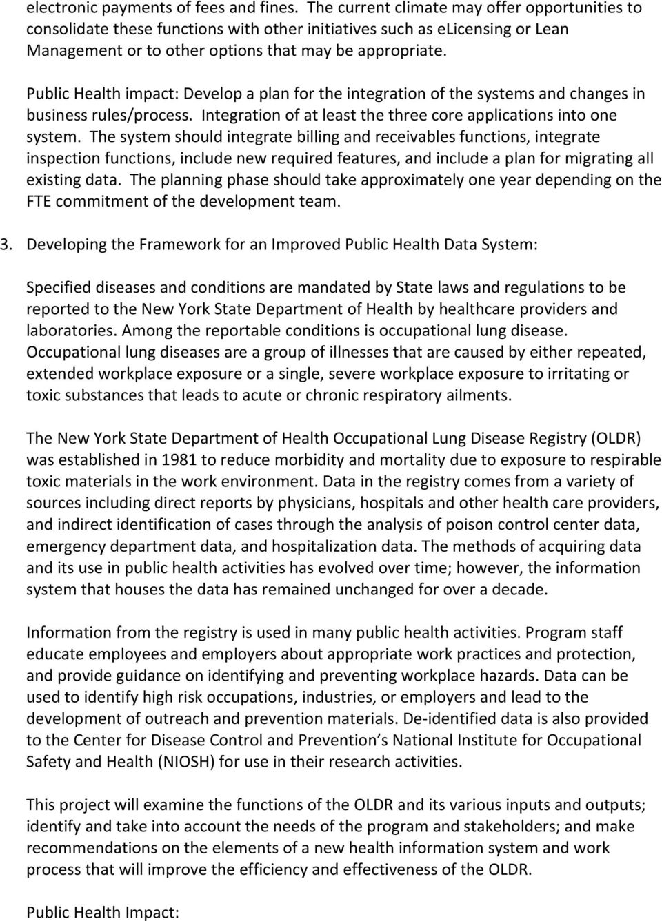 Public Health impact: Develop a plan for the integration of the systems and changes in business rules/process. Integration of at least the three core applications into one system.
