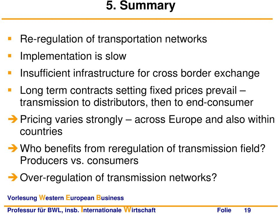 Pricing varies strongly across Europe and also within countries Who benefits from reregulation of transmission field?