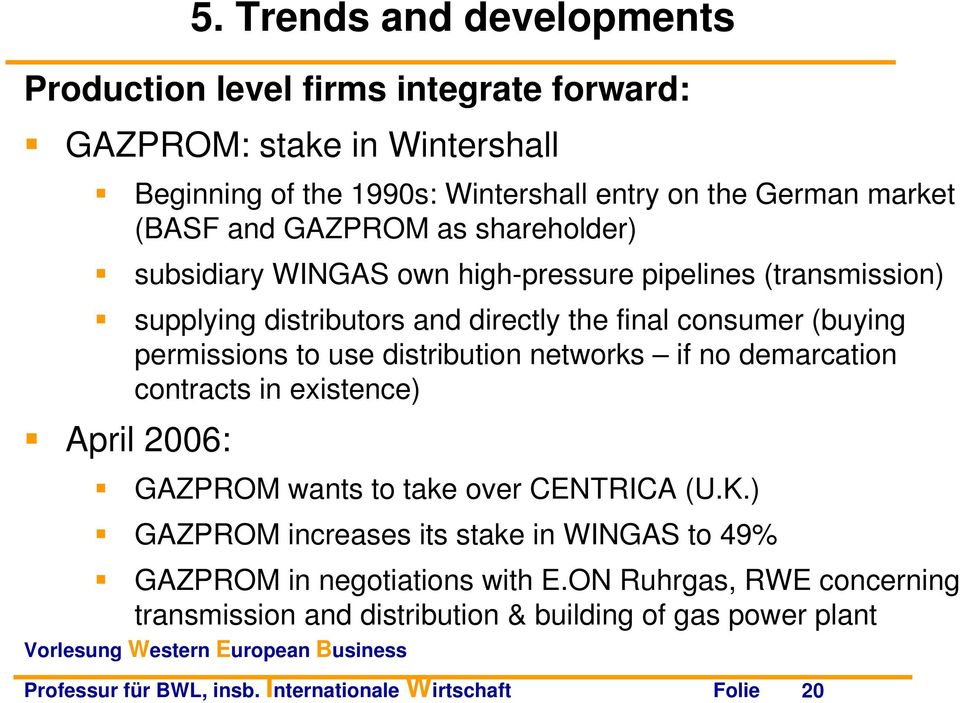 use distribution networks if no demarcation contracts in existence) April 2006: GAZPROM wants to take over CENTRICA (U.K.