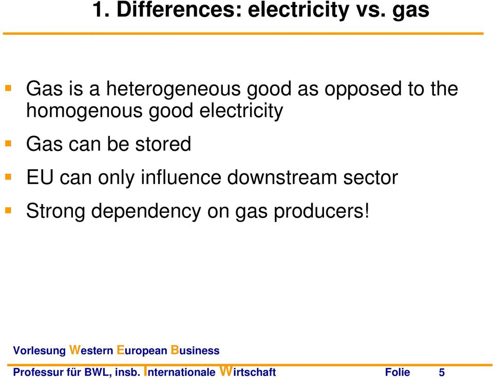 electricity Gas can be stored EU can only influence downstream