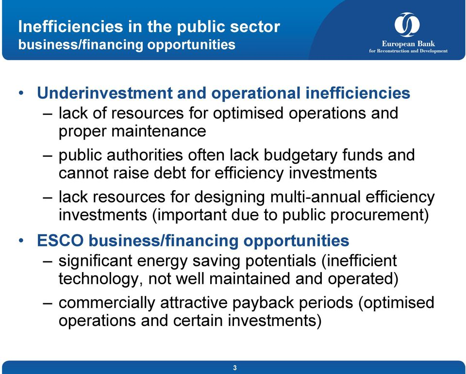 designing multi-annual efficiency investments (important due to public procurement) ESCO business/financing opportunities significant energy saving