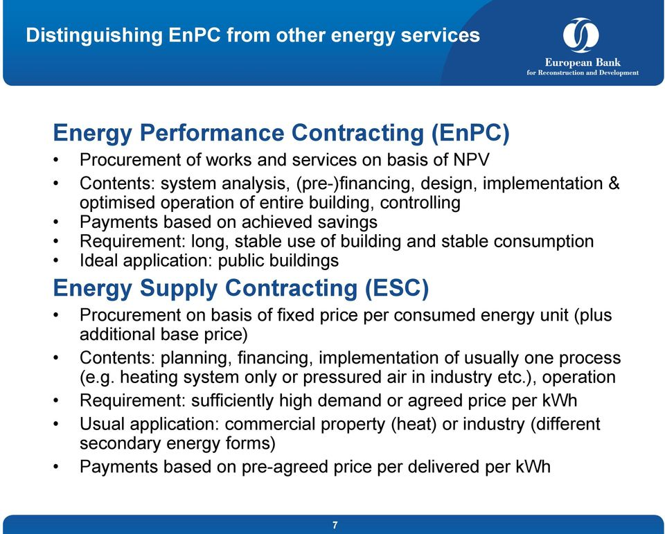 buildings Energy Supply Contracting (ESC) Procurement on basis of fixed price per consumed energy unit (plus additional base price) Contents: planning, financing, implementation of usually one