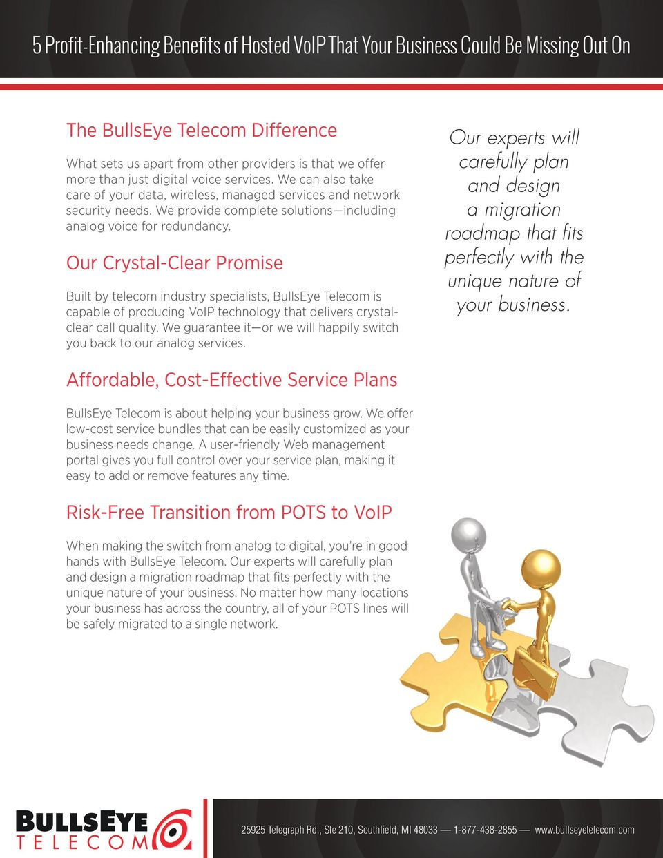 Our Crystal-Clear Promise Built by telecom industry specialists, BullsEye Telecom is capable of producing VoIP technology that delivers crystalclear call quality.