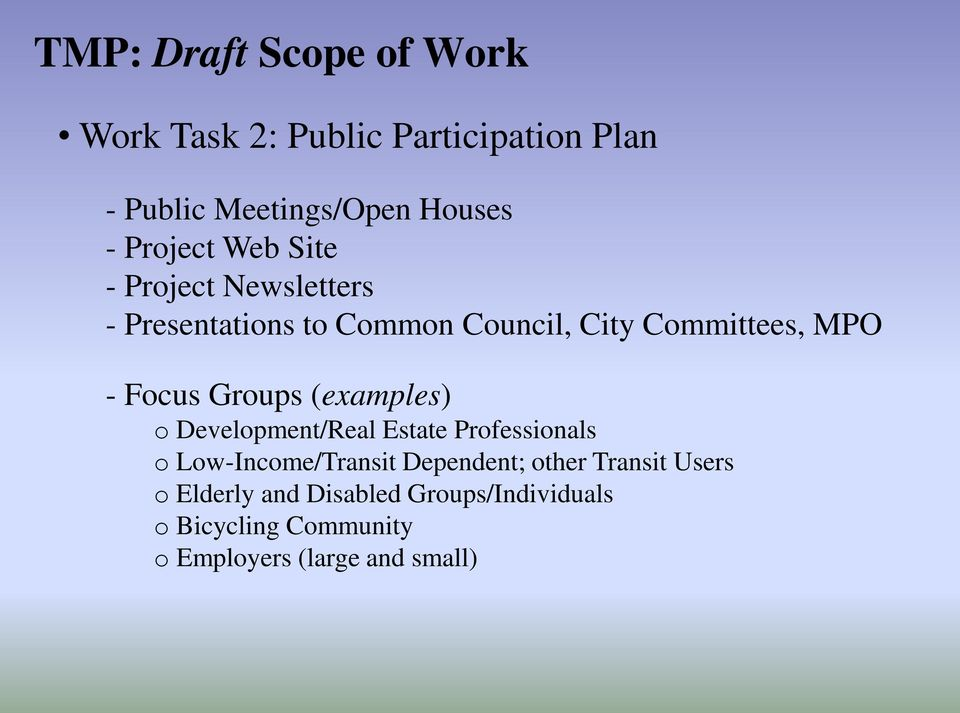 Focus Groups (examples) o Development/Real Estate Professionals o Low-Income/Transit Dependent;