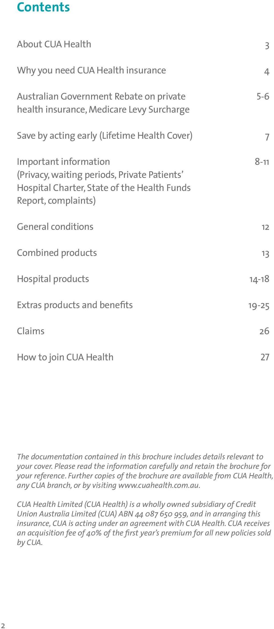 14-18 Extras products and benefits 19-25 Claims 26 How to join CUA Health 27 The documentation contained in this brochure includes details relevant to your cover.