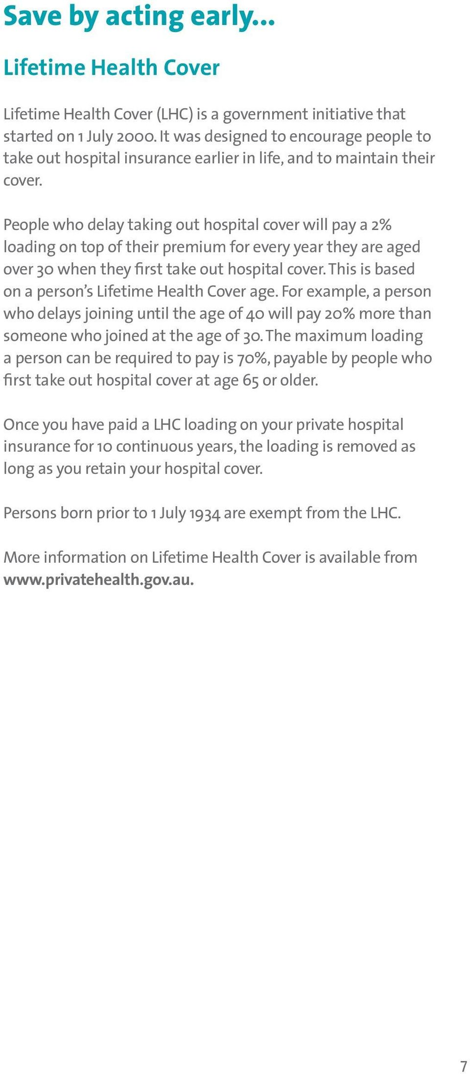 People who delay taking out hospital cover will pay a 2% loading on top of their premium for every year they are aged over 30 when they first take out hospital cover.