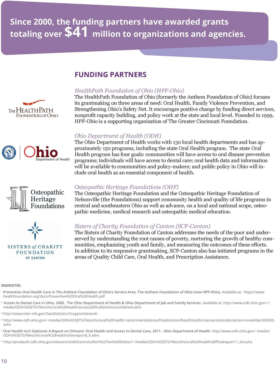 Family Violence Prevention, and Strengthening Ohio s Safety Net. It encourages positive change by funding direct services, nonprofit capacity building, and policy work at the state and local level.