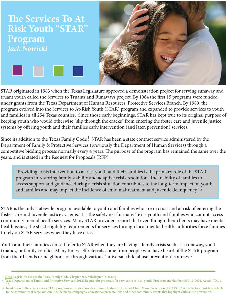 By 1989, the program evolved into the Services to At-Risk Youth (STAR) program and expanded to provide services to youth and families in all 254 Texas counties.