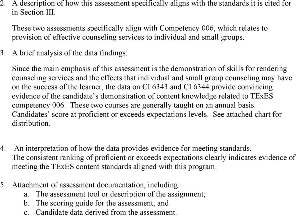 A brief analysis of the data findings: Since the main emphasis of this assessment is the demonstration of skills for rendering counseling services and the effects that individual and small group