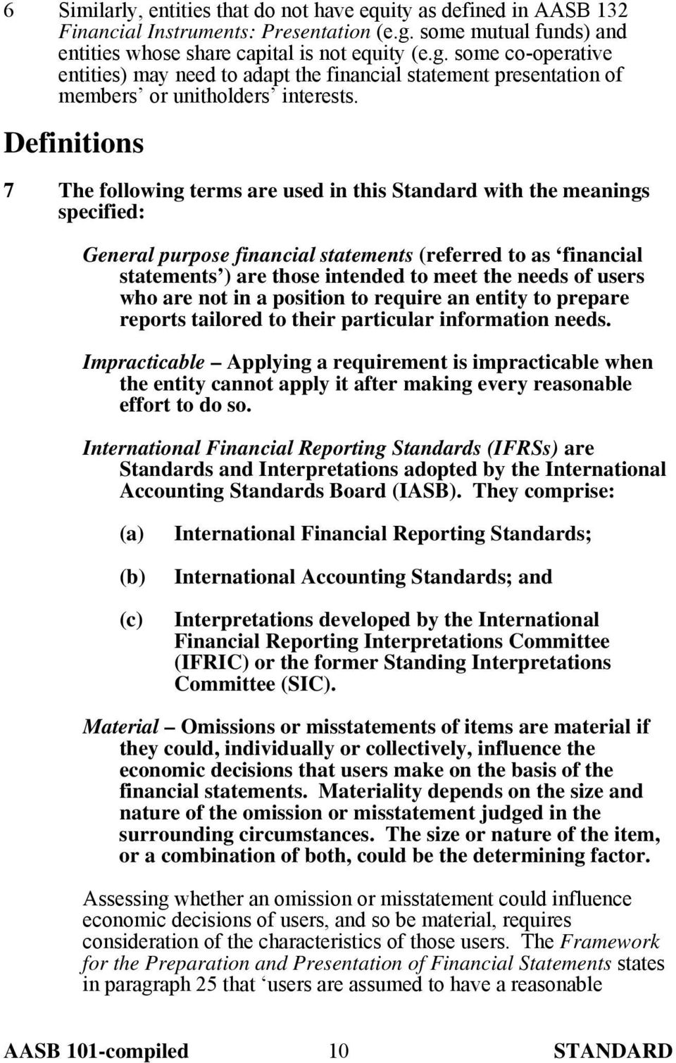 Definitions 7 The following terms are used in this Standard with the meanings specified: General purpose financial statements (referred to as financial statements ) are those intended to meet the