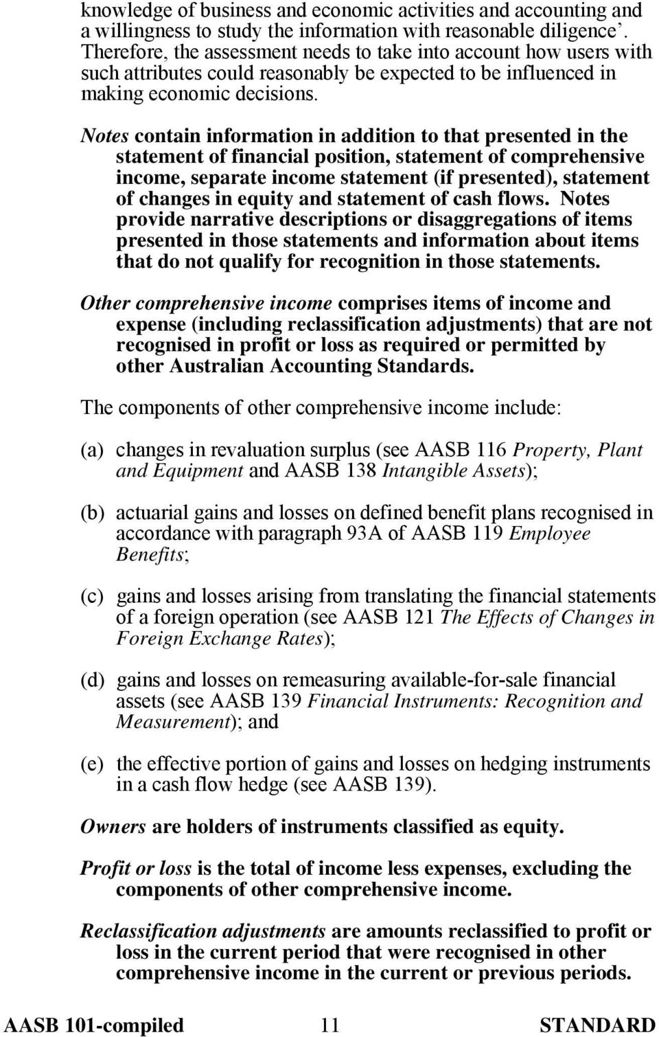 Notes contain information in addition to that presented in the statement of financial position, statement of comprehensive income, separate income statement (if presented), statement of changes in
