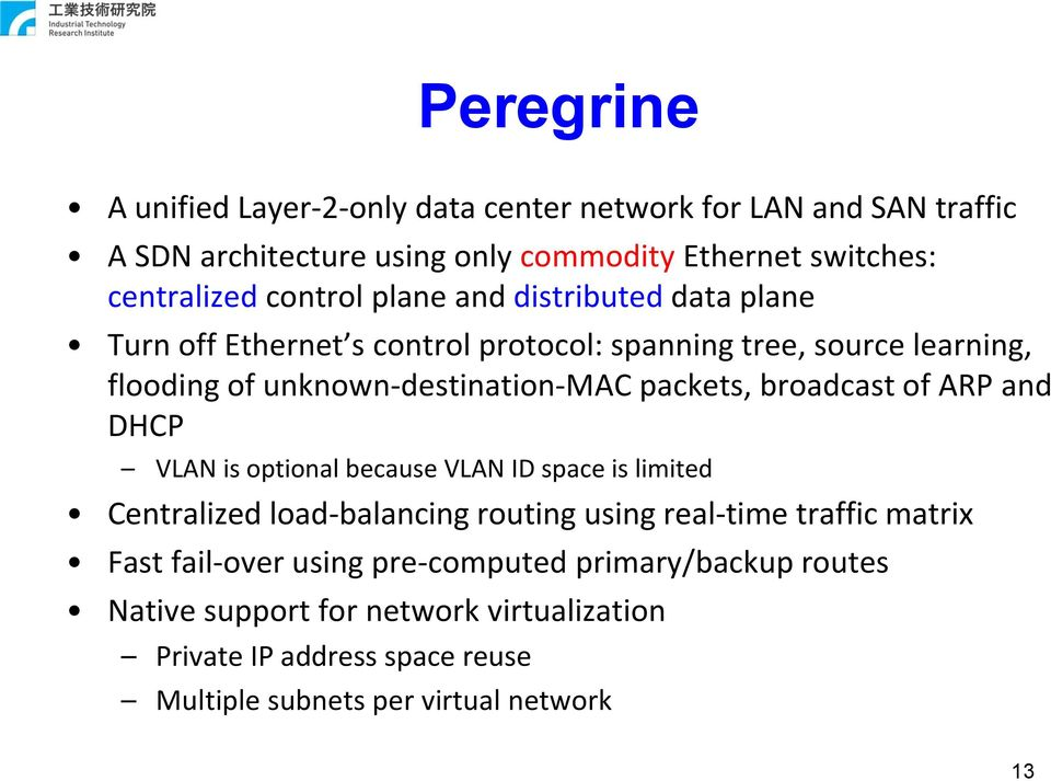 packets, broadcast of ARP and DHCP VLAN is optional because VLAN ID space is limited Centralized load-balancing routing using real-time traffic matrix