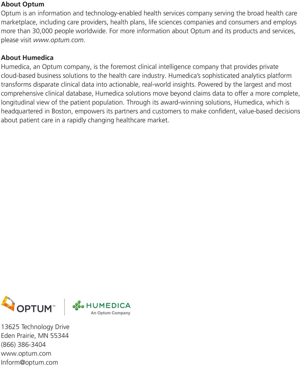 About Humedica Humedica, an Optum company, is the foremost clinical intelligence company that provides private cloud-based business solutions to the health care industry.