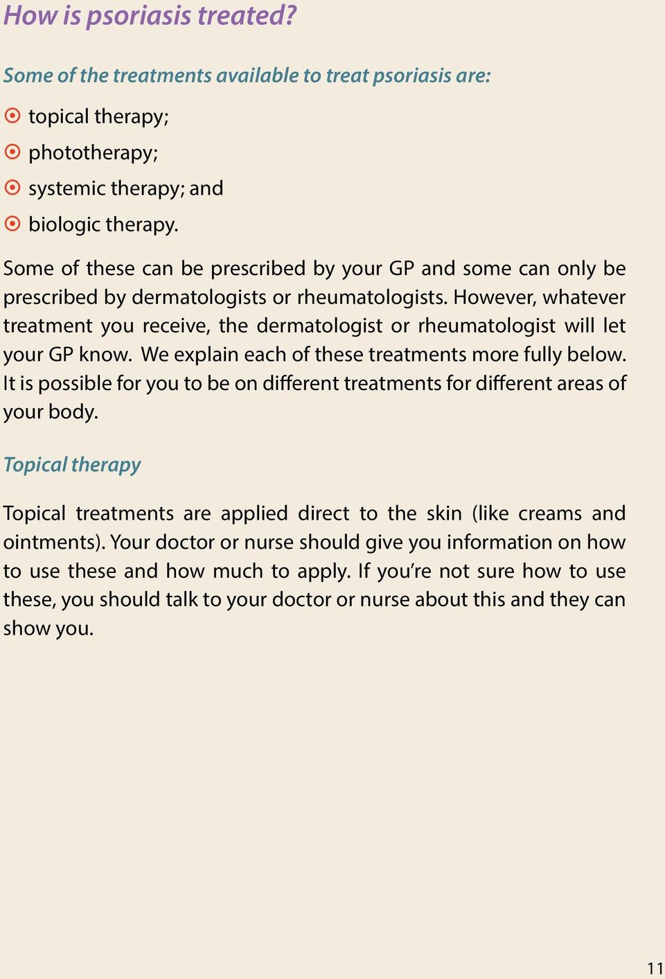 However, whatever treatment you receive, the dermatologist or rheumatologist will let your GP know. We explain each of these treatments more fully below.