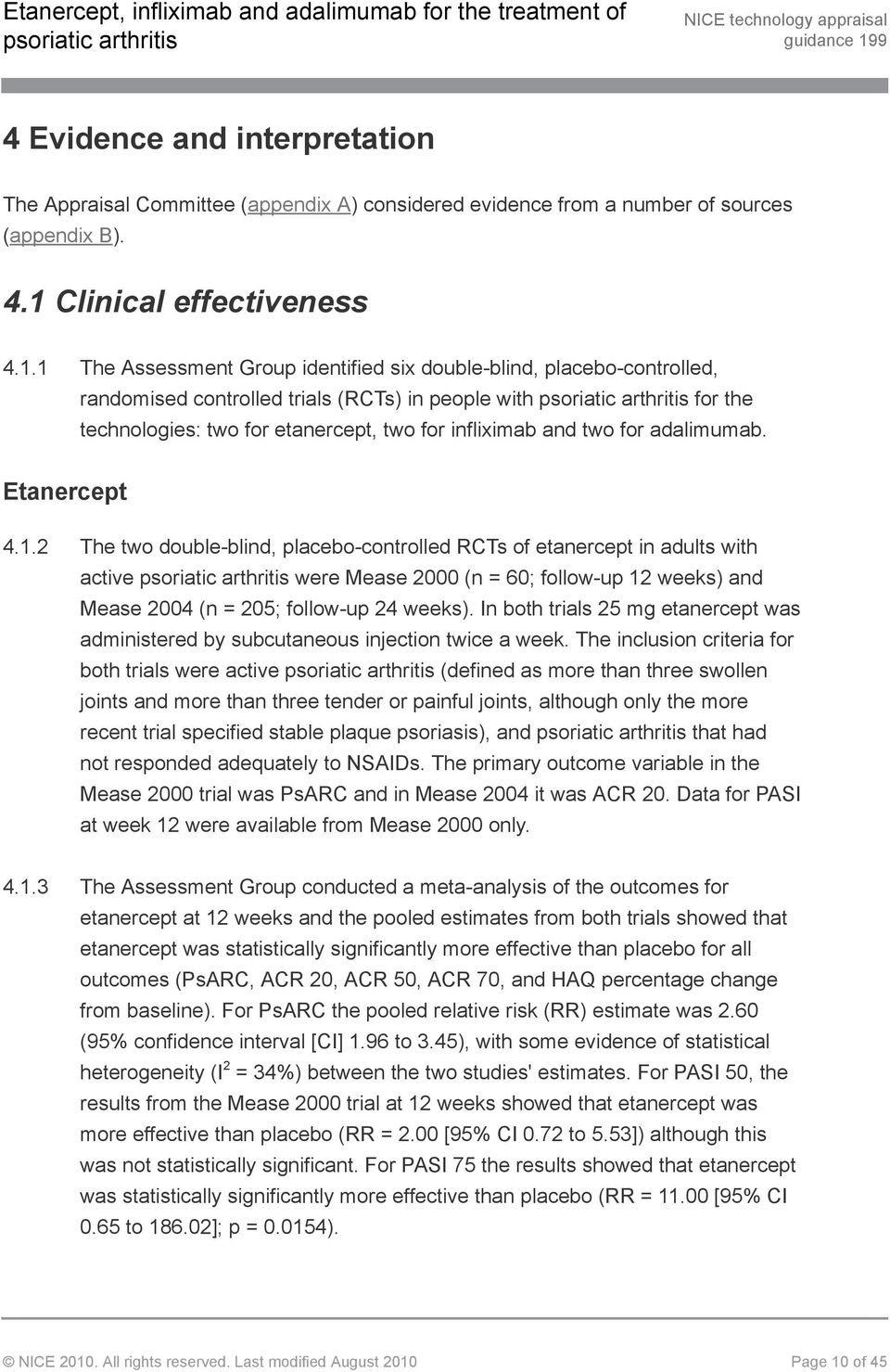 1 The Assessment Group identified six double-blind, placebo-controlled, randomised controlled trials (RCTs) in people with for the technologies: two for etanercept, two for infliximab and two for