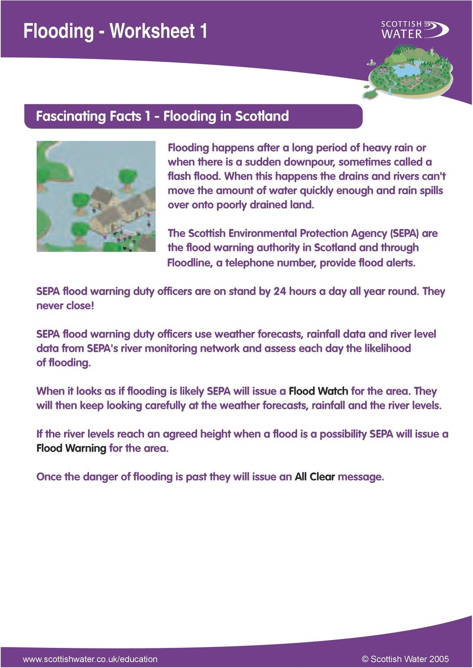 The Scottish Environmental Protection Agency (SEPA) are the flood warning authority in Scotland and through Floodline, a telephone number, provide flood alerts.