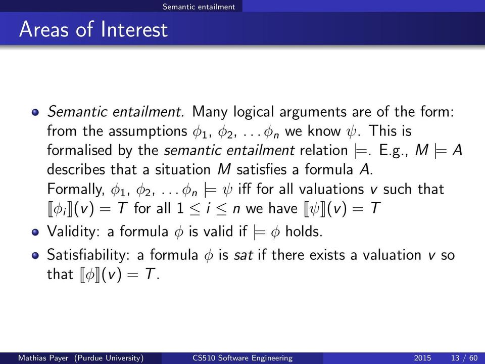 .. φ n = ψ iff for all valuations v such that φ i (v) = T for all 1 i n we have ψ (v) = T Validity: a formula φ is valid if = φ holds.
