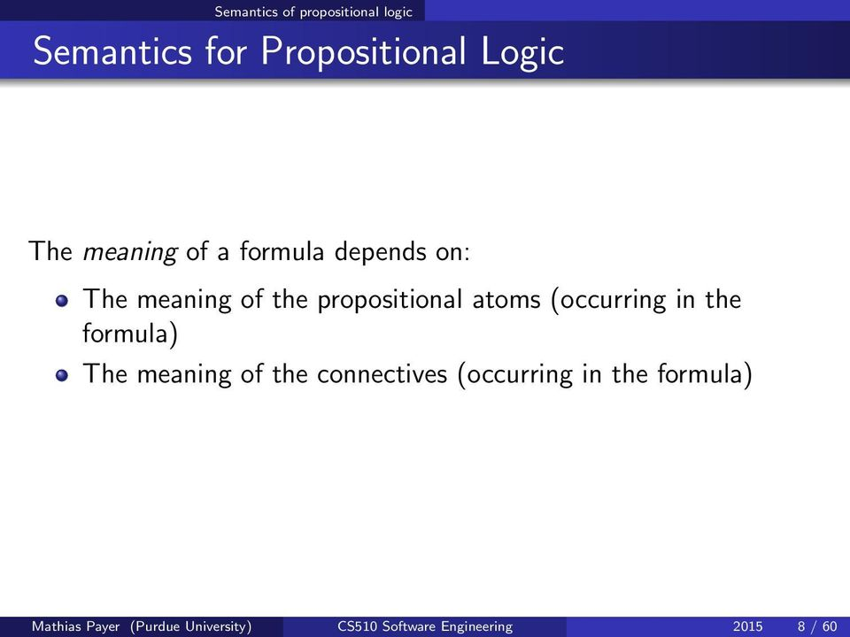 (occurring in the formula) The meaning of the connectives (occurring in