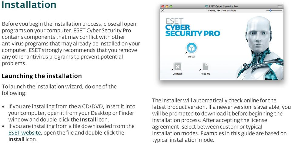 ESET strongly recommends that you remove any other antivirus programs to prevent potential problems.