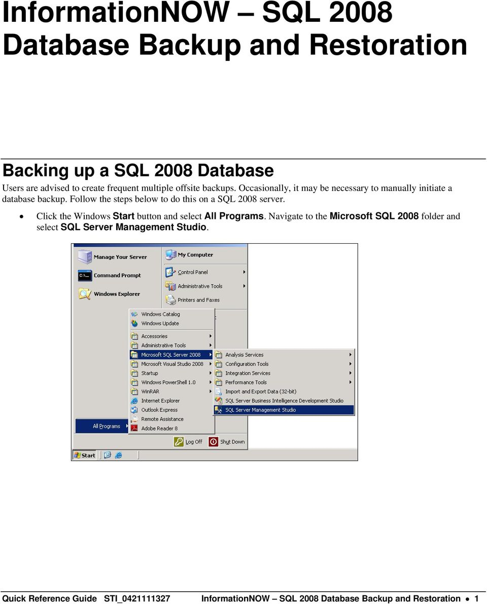 Follow the steps below to do this on a SQL 2008 server. Click the Windows Start button and select All Programs.