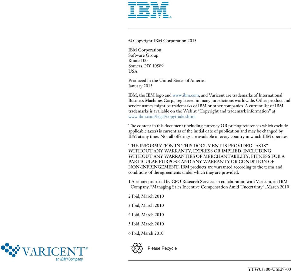 A current list of IBM trademarks is available on the Web at Copyright and trademark information at www.ibm.com/legal/copytrade.