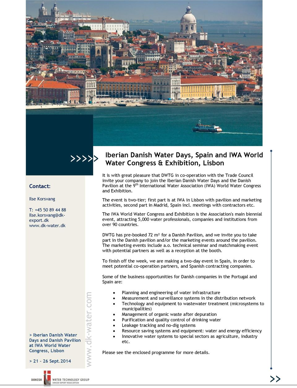 dk dk >>>>> > Iberian Danish Water Days, Spain and IWA World Water Congress & Exhibition, Lisbon It is with great pleasure that DWTG in co-operation with the Trade Council invite your company to join